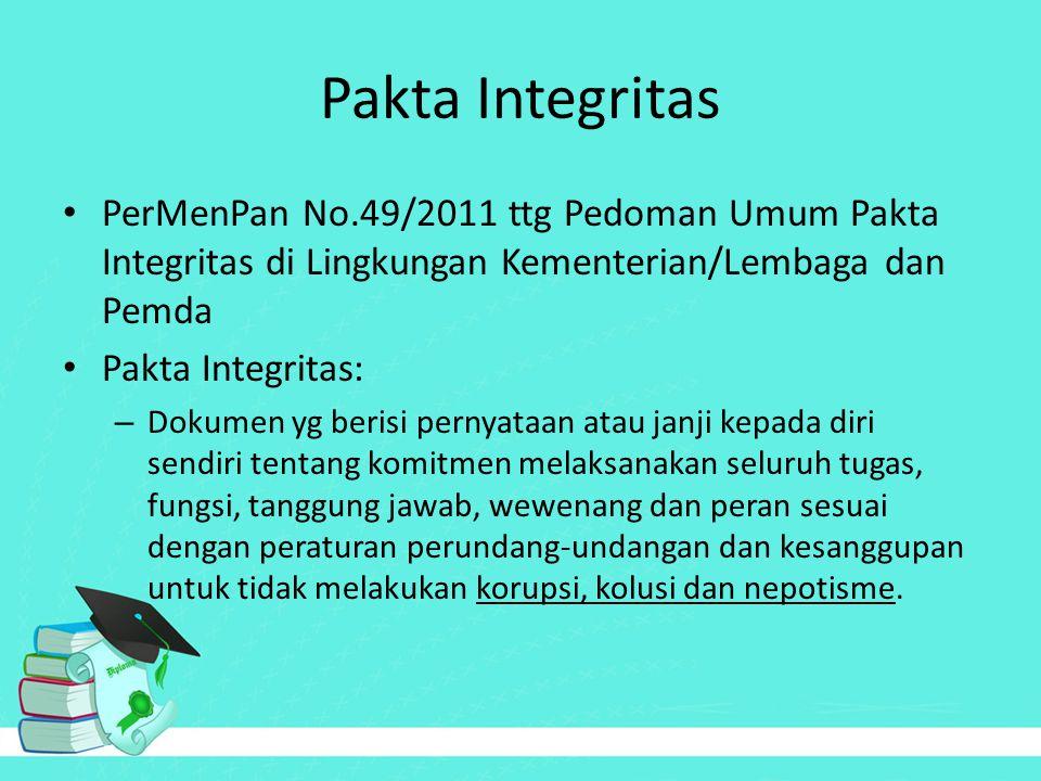 Pakta Integritas PerMenPan No.49/2011 ttg Pedoman Umum Pakta Integritas di Lingkungan Kementerian/Lembaga dan Pemda Pakta Integritas: – Dokumen yg ber