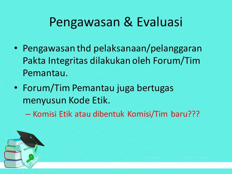Pengawasan & Evaluasi Pengawasan thd pelaksanaan/pelanggaran Pakta Integritas dilakukan oleh Forum/Tim Pemantau. Forum/Tim Pemantau juga bertugas meny