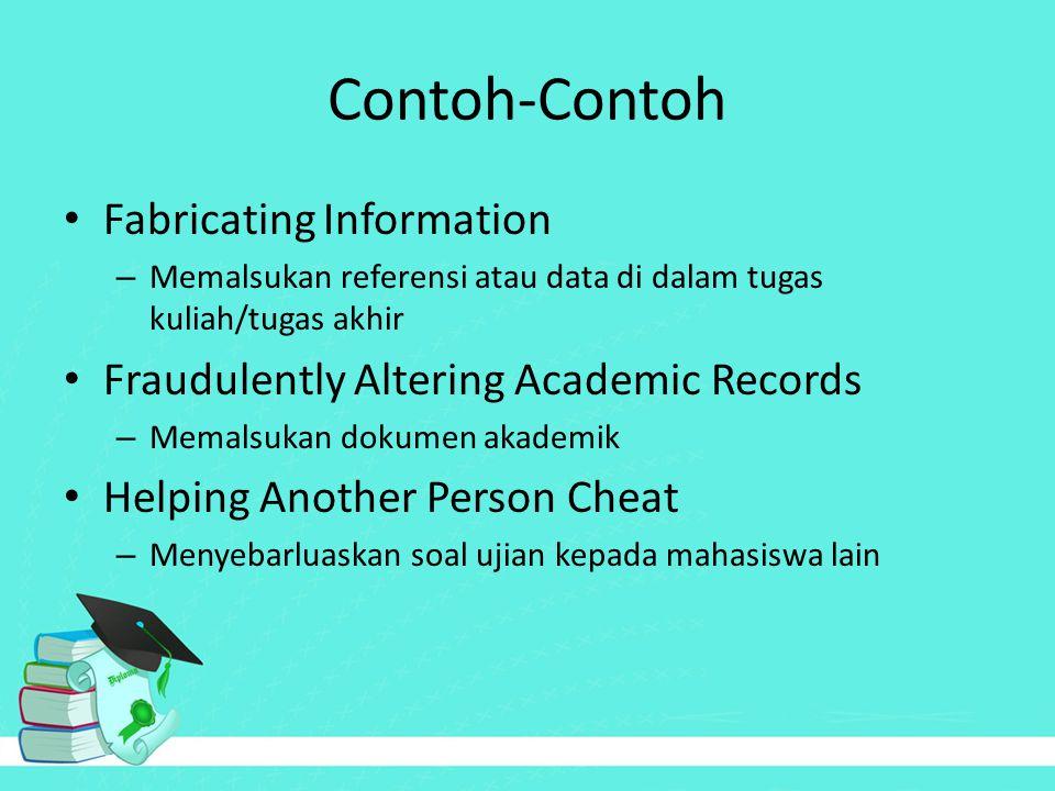 Contoh-Contoh Fabricating Information – Memalsukan referensi atau data di dalam tugas kuliah/tugas akhir Fraudulently Altering Academic Records – Mema