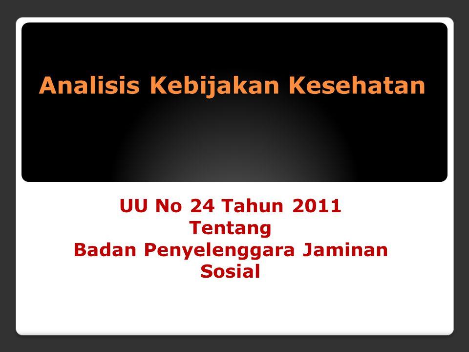 Analisis Kebijakan Kesehatan UU No 24 Tahun 2011 Tentang Badan Penyelenggara Jaminan Sosial
