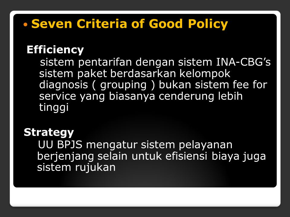 Seven Criteria of Good Policy Efficiency sistem pentarifan dengan sistem INA-CBG's sistem paket berdasarkan kelompok diagnosis ( grouping ) bukan sist