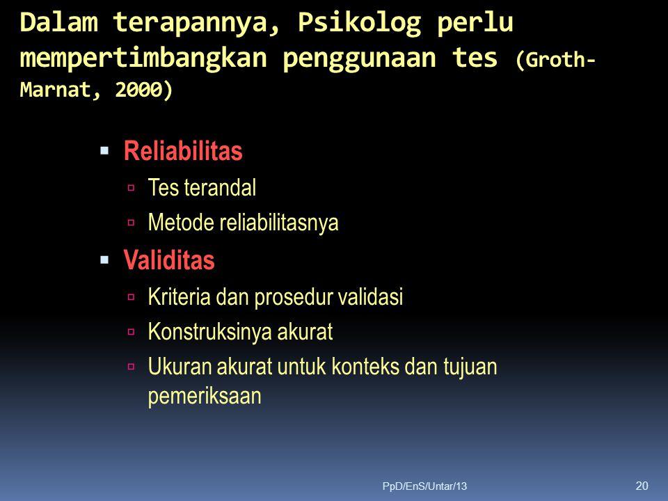 Dalam terapannya, Psikolog perlu mempertimbangkan penggunaan tes (Groth- Marnat, 2000)  Reliabilitas  Tes terandal  Metode reliabilitasnya  Validi