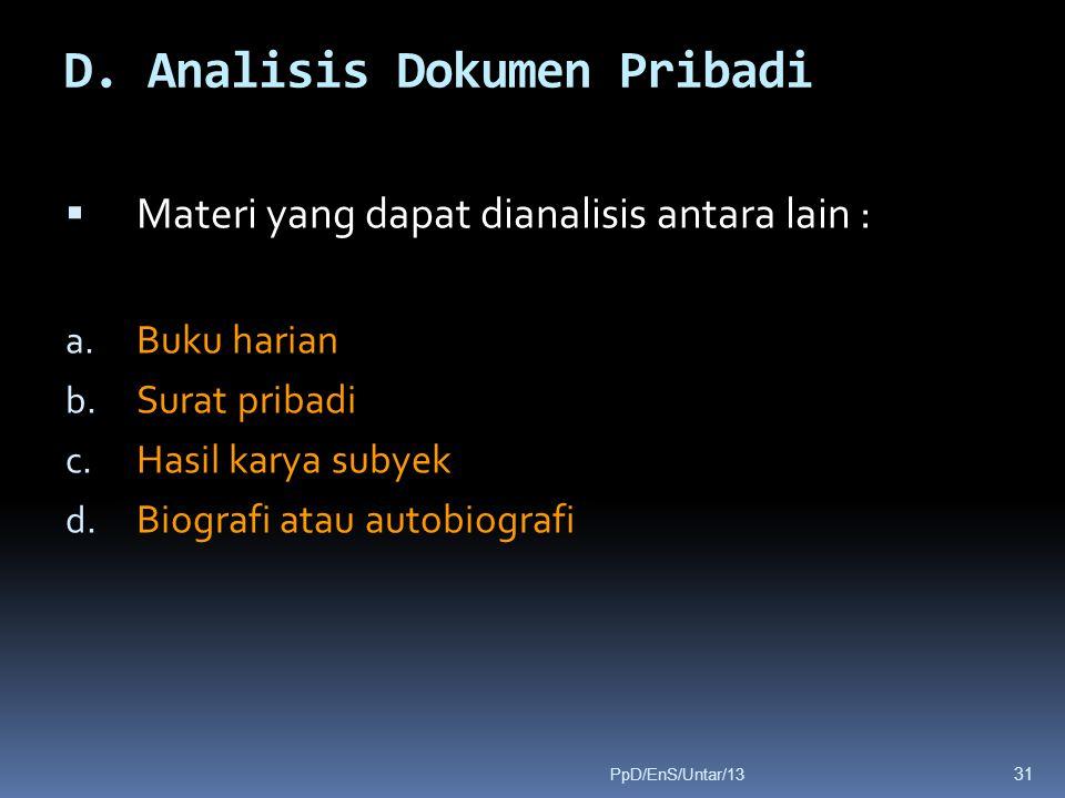 D. Analisis Dokumen Pribadi  Materi yang dapat dianalisis antara lain : a. Buku harian b. Surat pribadi c. Hasil karya subyek d. Biografi atau autobi