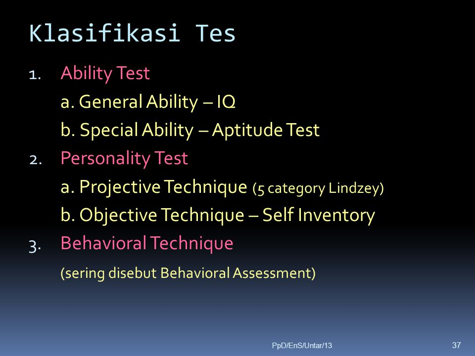 Klasifikasi Tes 1. Ability Test a. General Ability – IQ b. Special Ability – Aptitude Test 2. Personality Test a. Projective Technique (5 category Lin