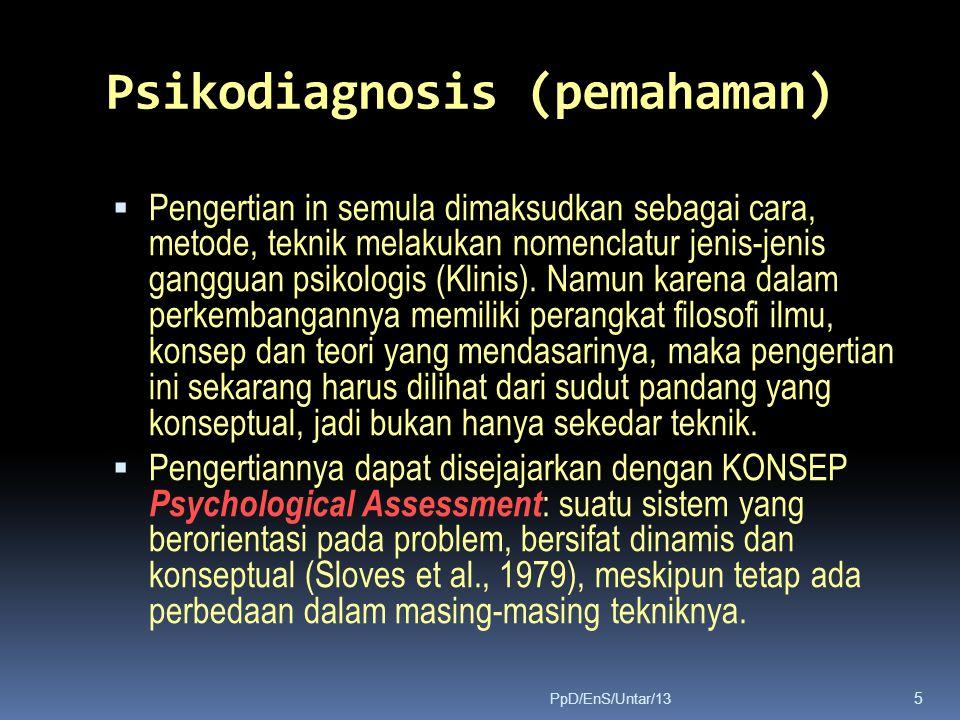 Psikodiagnosis (pemahaman)  Pengertian in semula dimaksudkan sebagai cara, metode, teknik melakukan nomenclatur jenis-jenis gangguan psikologis (Klinis).