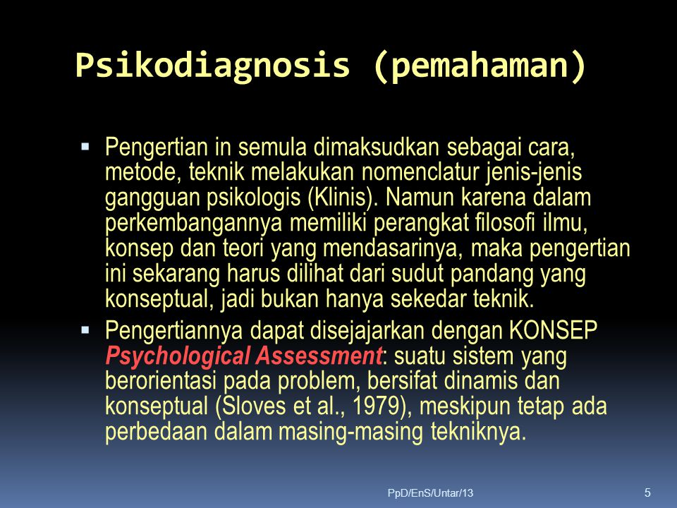 Psikodiagnosis (pemahaman)  Pengertian in semula dimaksudkan sebagai cara, metode, teknik melakukan nomenclatur jenis-jenis gangguan psikologis (Klin