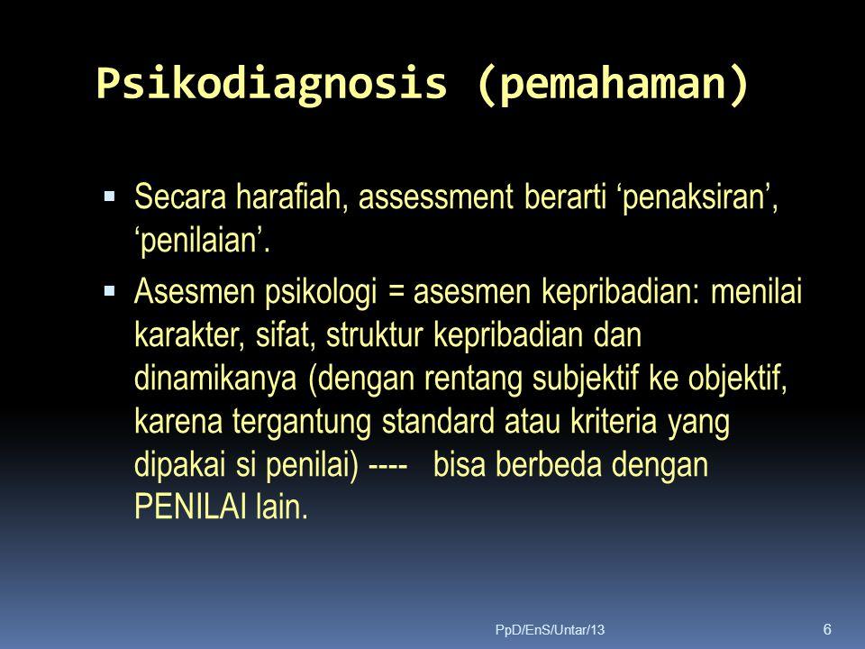 Psikodiagnosis (pemahaman)  Secara harafiah, assessment berarti 'penaksiran', 'penilaian'.