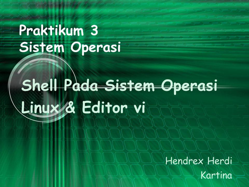 Tujuan Menggunakan shell pada system operasi Linux Menggunakan pipeline, regular expression dan redirection.