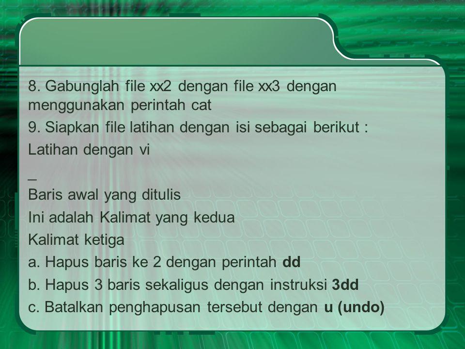 8. Gabunglah file xx2 dengan file xx3 dengan menggunakan perintah cat 9.