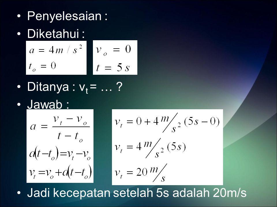 Penyelesaian : Diketahui : Ditanya : v t = … ? Jawab : Jadi kecepatan setelah 5s adalah 20m/s