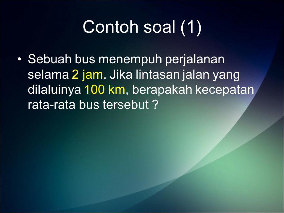 Penyelesaian : Diketahui : Ditanya : v =….? Jawab : Jadi kecepatan rata-rata bus = 50 km/jam