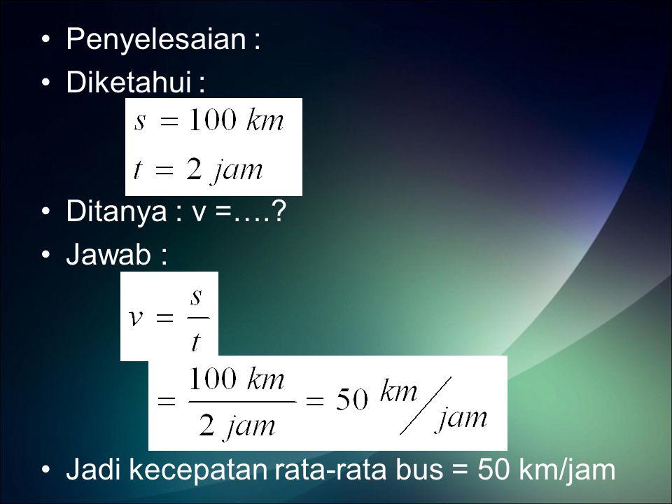 Contoh soal (2) Sebuah mobil bergerak dengan percepatan 4 m/s 2.