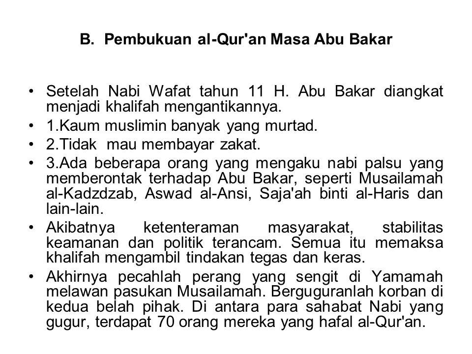 B. Pembukuan al-Qur'an Masa Abu Bakar Setelah Nabi Wafat tahun 11 H. Abu Bakar diangkat menjadi khalifah mengantikannya. 1.Kaum muslimin banyak yang m