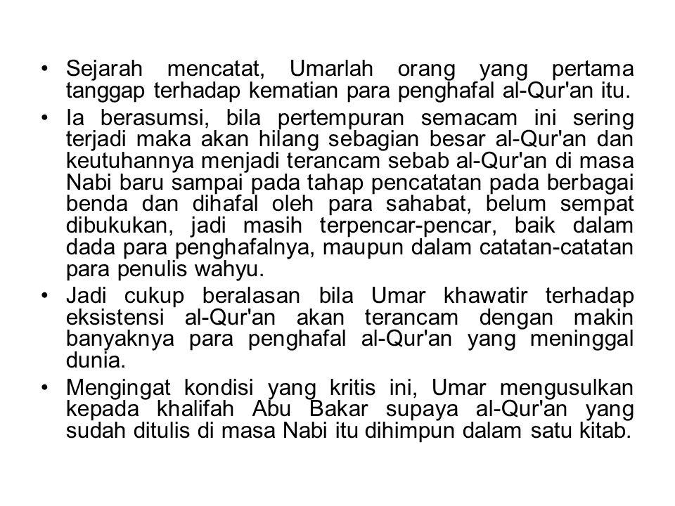 Sejarah mencatat, Umarlah orang yang pertama tanggap terhadap kematian para penghafal al-Qur'an itu. Ia berasumsi, bila pertempuran semacam ini sering