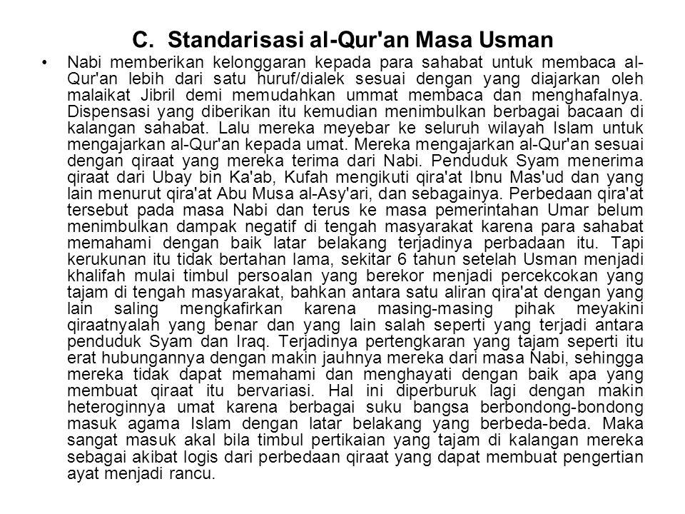 C. Standarisasi al-Qur'an Masa Usman Nabi memberikan kelonggaran kepada para sahabat untuk membaca al- Qur'an lebih dari satu huruf/dialek sesuai deng