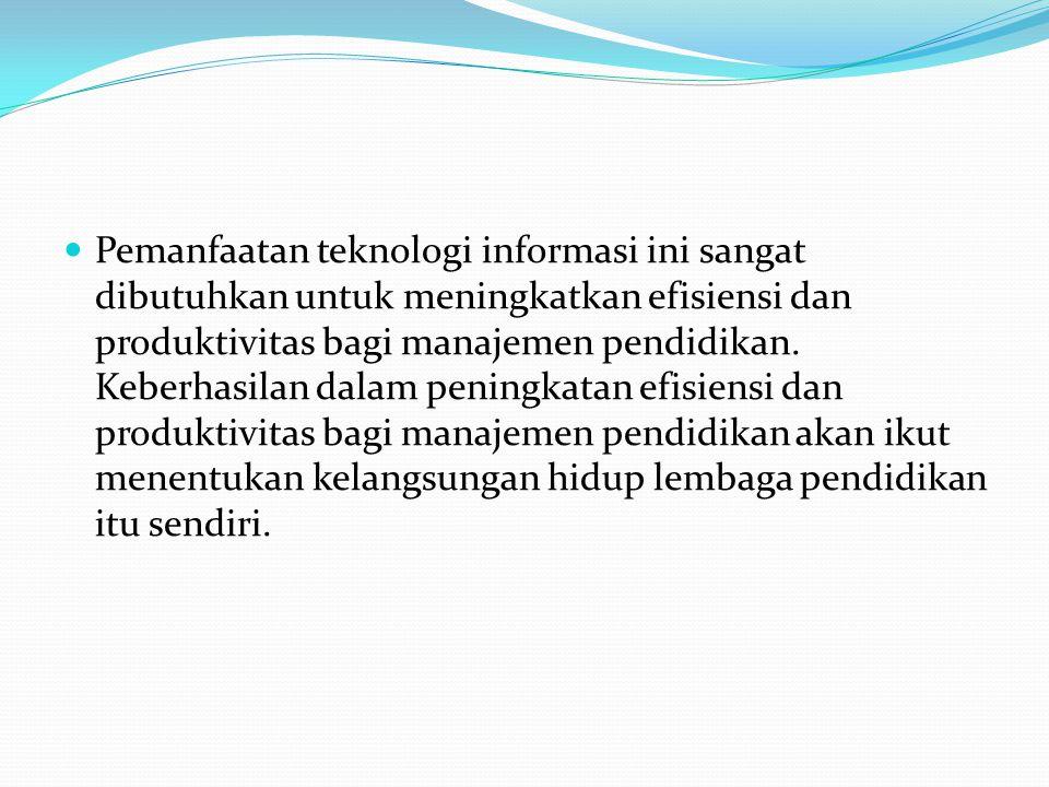 Pemanfaatan teknologi informasi ini sangat dibutuhkan untuk meningkatkan efisiensi dan produktivitas bagi manajemen pendidikan. Keberhasilan dalam pen