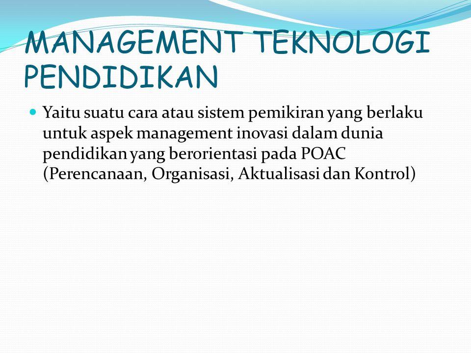 MANAGEMENT TEKNOLOGI PENDIDIKAN Yaitu suatu cara atau sistem pemikiran yang berlaku untuk aspek management inovasi dalam dunia pendidikan yang berorie