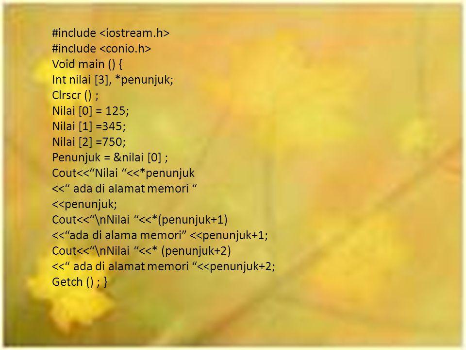 "#include Void main () { Int nilai [3], *penunjuk; Clrscr () ; Nilai [0] = 125; Nilai [1] =345; Nilai [2] =750; Penunjuk = &nilai [0] ; Cout<<""Nilai ""<"
