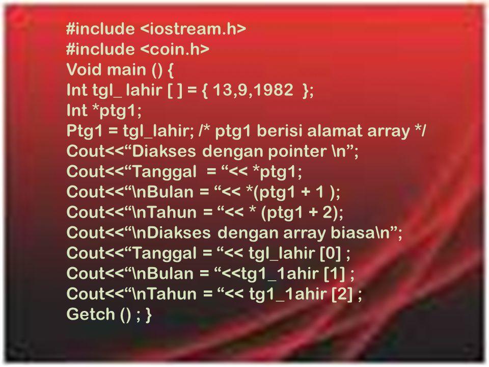 """#include Void main () { Int tgl_ lahir [ ] = { 13,9,1982 }; Int *ptg1; Ptg1 = tgl_lahir; /* ptg1 berisi alamat array */ Cout<<""""Diakses dengan pointer"""