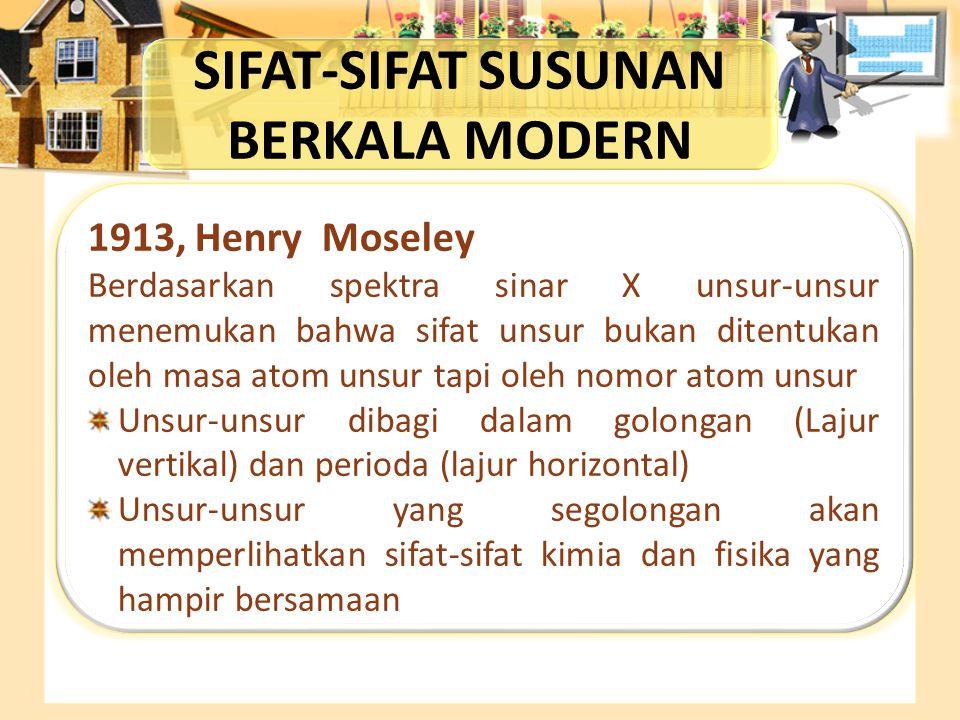 SIFAT-SIFAT SUSUNAN BERKALA MODERN 1913, Henry Moseley Berdasarkan spektra sinar X unsur-unsur menemukan bahwa sifat unsur bukan ditentukan oleh masa
