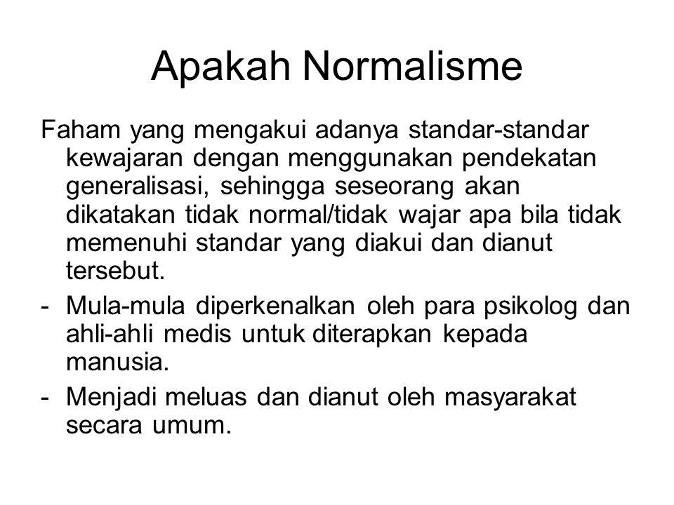 Apakah Normalisme Faham yang mengakui adanya standar-standar kewajaran dengan menggunakan pendekatan generalisasi, sehingga seseorang akan dikatakan t