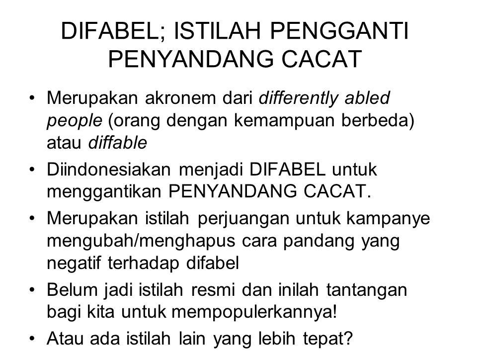 DIFABEL; ISTILAH PENGGANTI PENYANDANG CACAT Merupakan akronem dari differently abled people (orang dengan kemampuan berbeda) atau diffable Diindonesia