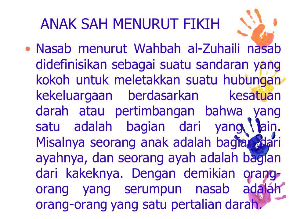 ANAK SAH MENURUT FIKIH Nasab menurut Wahbah al-Zuhaili nasab didefinisikan sebagai suatu sandaran yang kokoh untuk meletakkan suatu hubungan kekeluarg