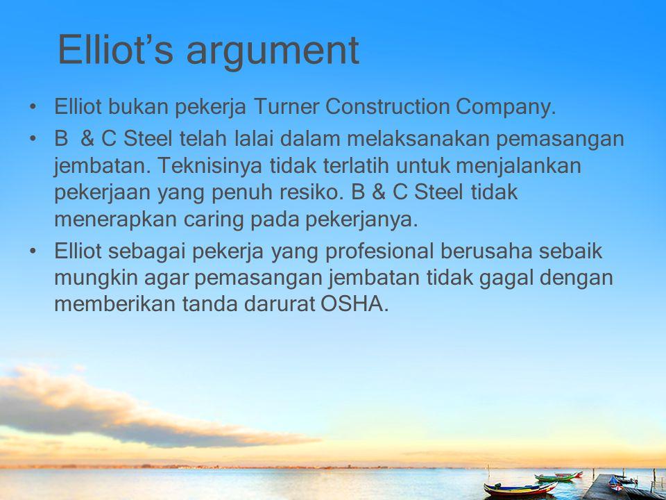 Elliot's argument Elliot bukan pekerja Turner Construction Company. B & C Steel telah lalai dalam melaksanakan pemasangan jembatan. Teknisinya tidak t