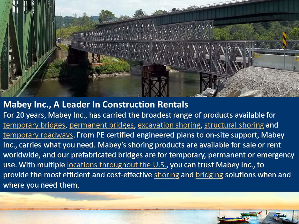 Mabey Inc., A Leader In Construction Rentals For 20 years, Mabey Inc., has carried the broadest range of products available for temporary bridges, per