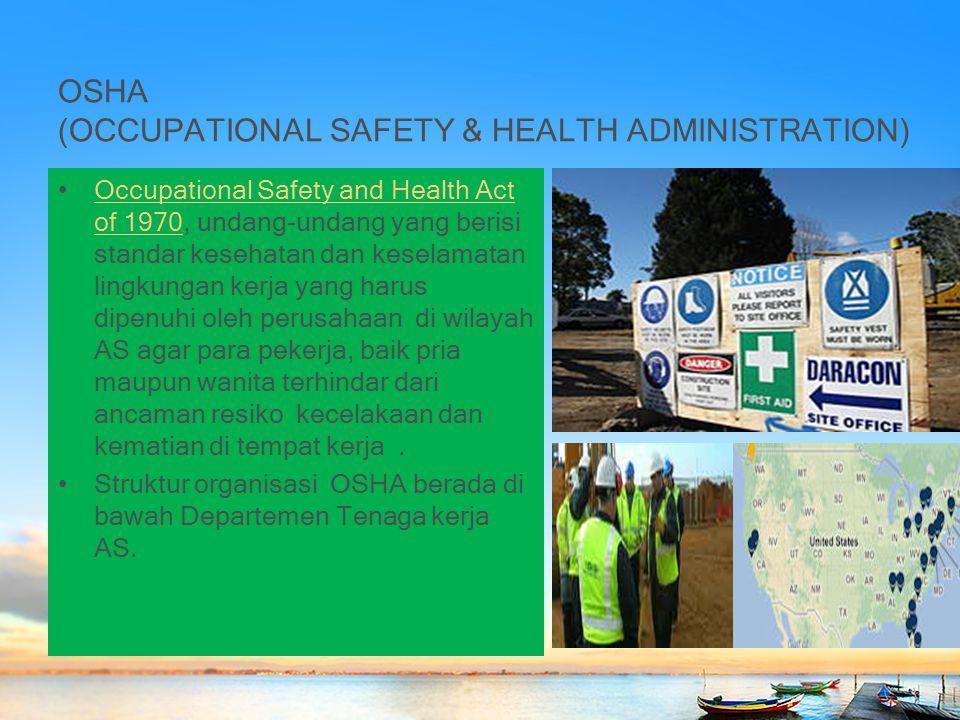 OSHA (OCCUPATIONAL SAFETY & HEALTH ADMINISTRATION) Occupational Safety and Health Act of 1970, undang-undang yang berisi standar kesehatan dan keselam
