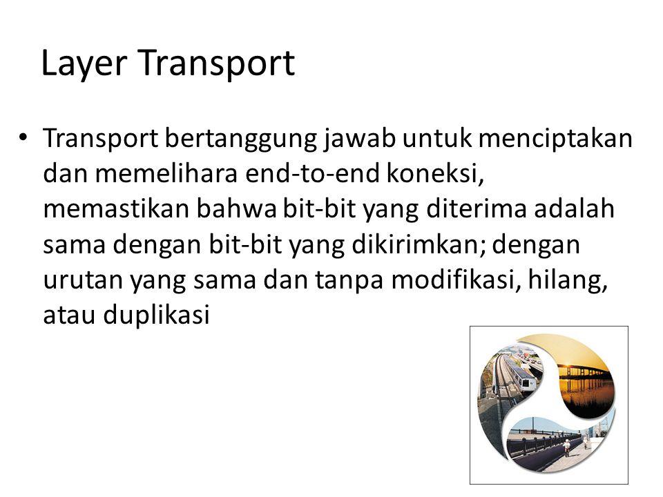 Transport bertanggung jawab untuk menciptakan dan memelihara end-to-end koneksi, memastikan bahwa bit-bit yang diterima adalah sama dengan bit-bit yan
