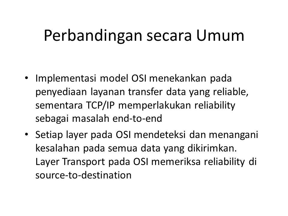 Implementasi model OSI menekankan pada penyediaan layanan transfer data yang reliable, sementara TCP/IP memperlakukan reliability sebagai masalah end-