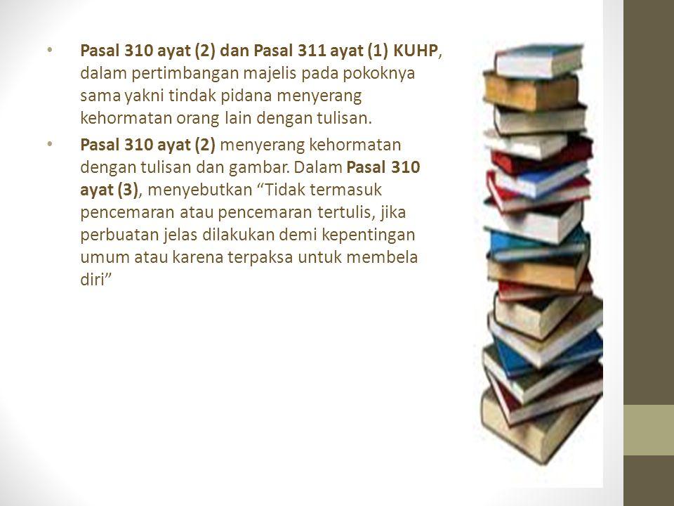 Pasal 310 ayat (2) dan Pasal 311 ayat (1) KUHP, dalam pertimbangan majelis pada pokoknya sama yakni tindak pidana menyerang kehormatan orang lain dengan tulisan.