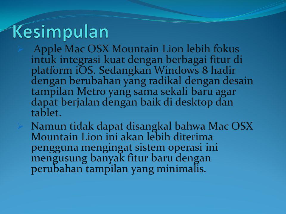  Apple Mac OSX Mountain Lion lebih fokus intuk integrasi kuat dengan berbagai fitur di platform iOS.