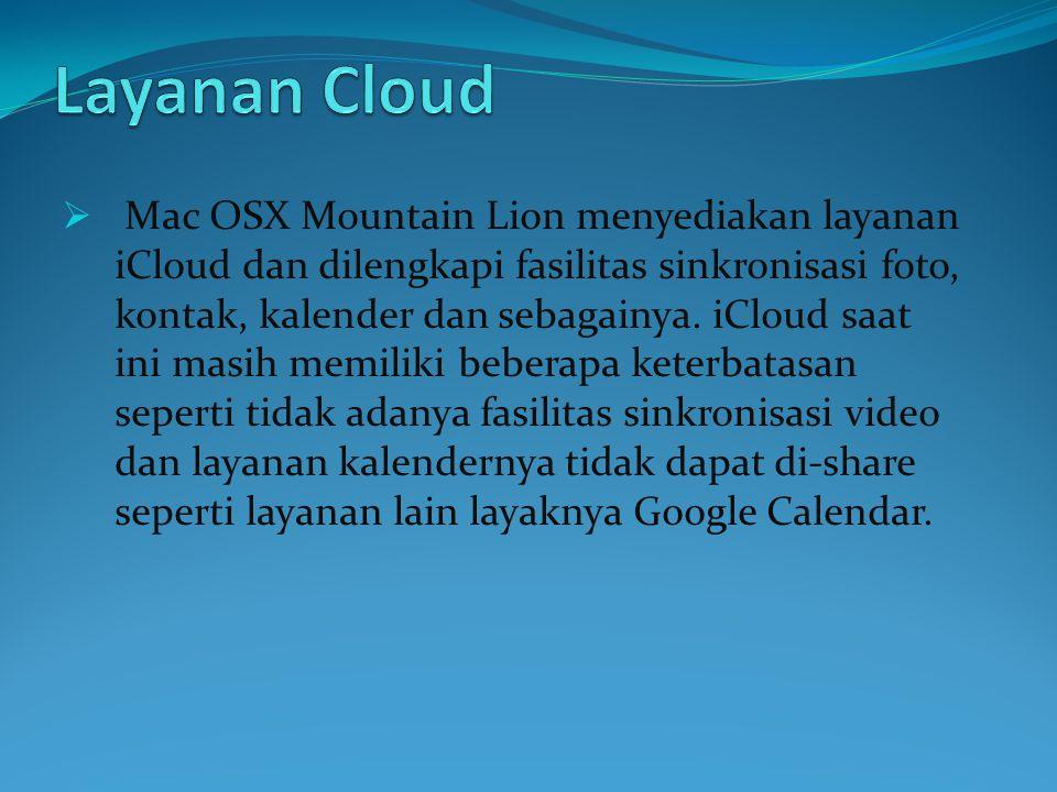  Mac OSX Mountain Lion menyediakan layanan iCloud dan dilengkapi fasilitas sinkronisasi foto, kontak, kalender dan sebagainya.