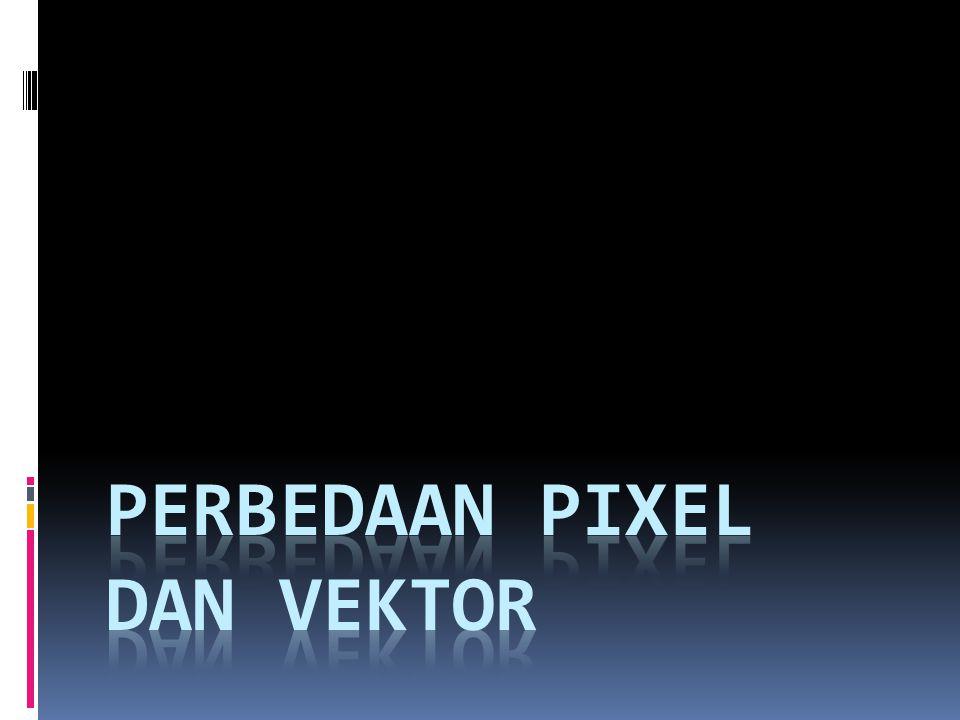 PIXEL VS VEKTOR Mungkin banyak di antara para desainer pemula bertanya mengenai perbedaan yang mendasar antara pixel dan vektor.