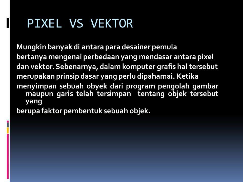 PIXEL VS VEKTOR Mungkin banyak di antara para desainer pemula bertanya mengenai perbedaan yang mendasar antara pixel dan vektor. Sebenarnya, dalam kom