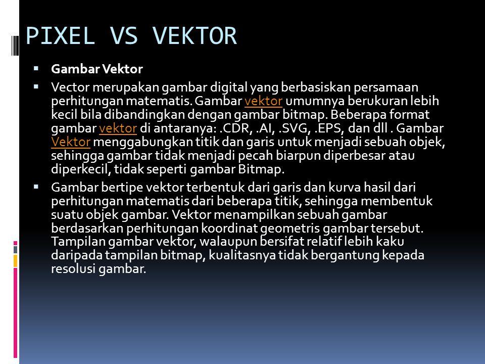 PIXEL VS VEKTOR  Gambar Vektor  Vector merupakan gambar digital yang berbasiskan persamaan perhitungan matematis. Gambar vektor umumnya berukuran le