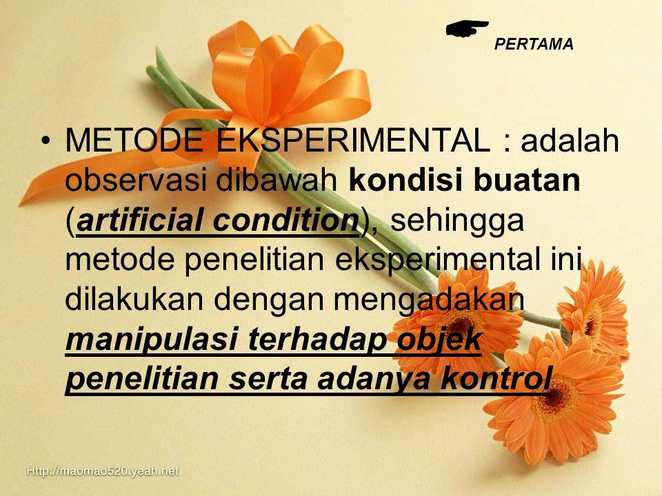 METODE EKSPERIMENTAL : adalah observasi dibawah kondisi buatan (artificial condition), sehingga metode penelitian eksperimental ini dilakukan dengan m