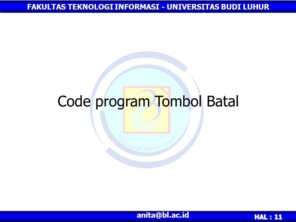 FAKULTAS TEKNOLOGI INFORMASI - UNIVERSITAS BUDI LUHUR HAL : 11 anita@bl.ac.id Code program Tombol Batal