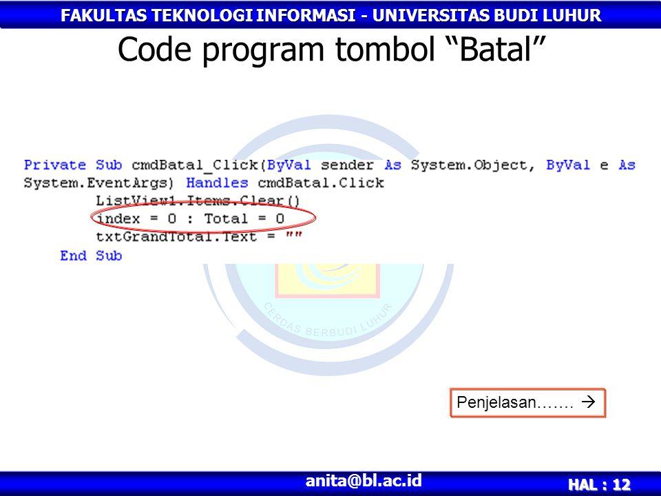 """FAKULTAS TEKNOLOGI INFORMASI - UNIVERSITAS BUDI LUHUR HAL : 12 anita@bl.ac.id Code program tombol """"Batal"""" Penjelasan……. """