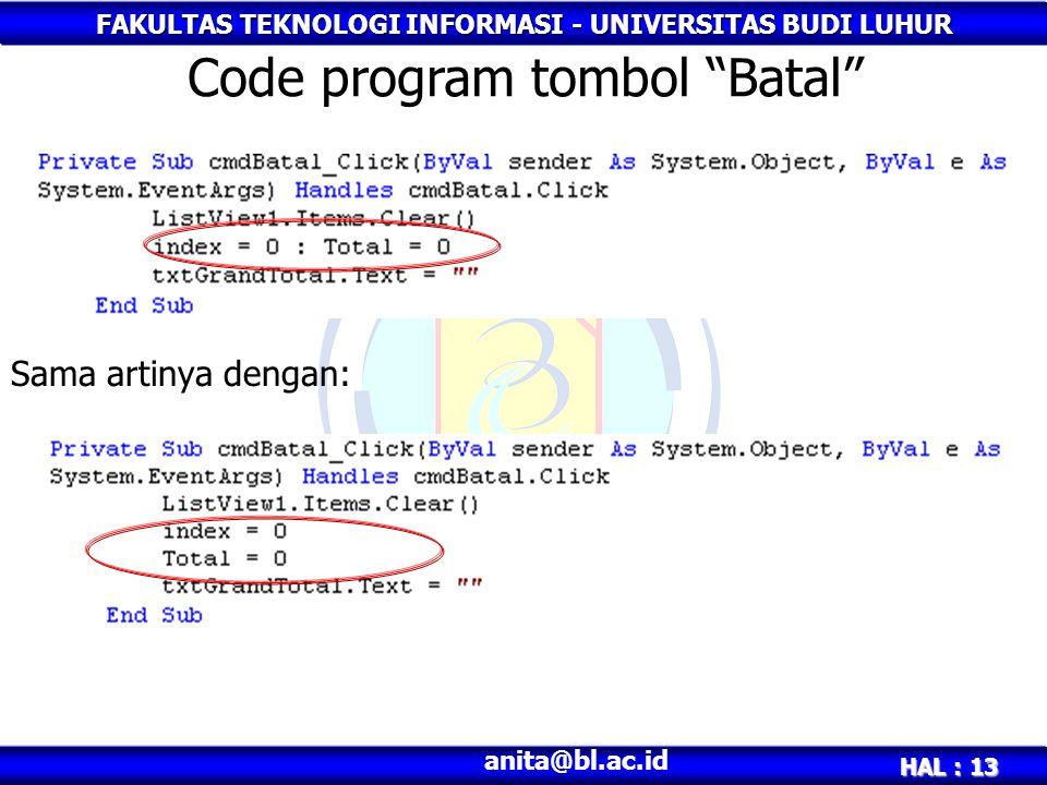 """FAKULTAS TEKNOLOGI INFORMASI - UNIVERSITAS BUDI LUHUR HAL : 13 anita@bl.ac.id Sama artinya dengan: Code program tombol """"Batal"""""""
