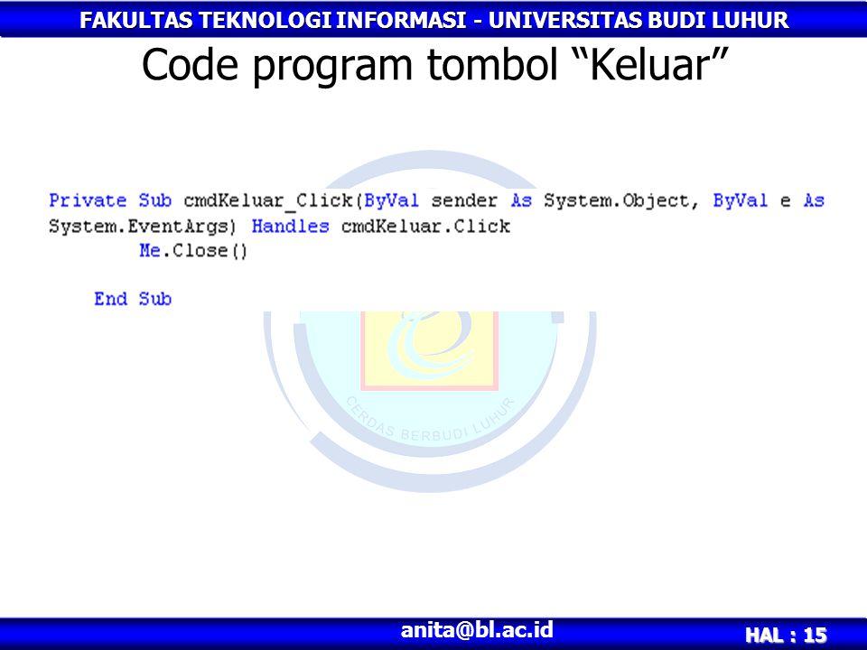 """FAKULTAS TEKNOLOGI INFORMASI - UNIVERSITAS BUDI LUHUR HAL : 15 anita@bl.ac.id Code program tombol """"Keluar"""""""