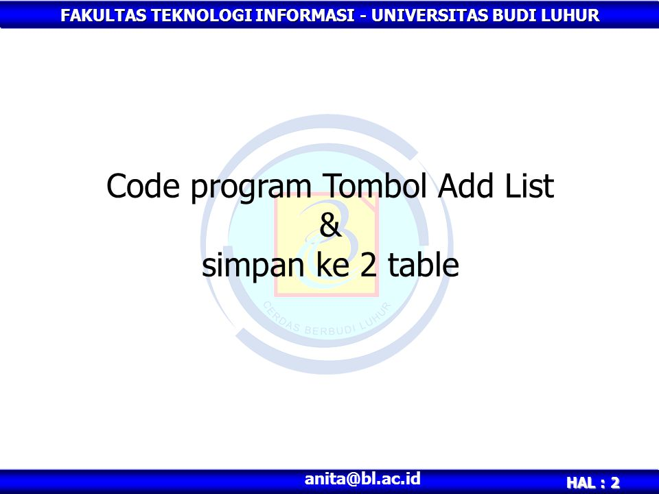 FAKULTAS TEKNOLOGI INFORMASI - UNIVERSITAS BUDI LUHUR HAL : 2 anita@bl.ac.id Code program Tombol Add List & simpan ke 2 table