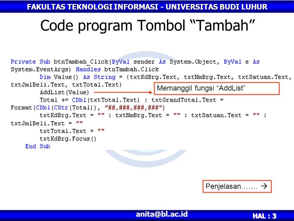 """FAKULTAS TEKNOLOGI INFORMASI - UNIVERSITAS BUDI LUHUR HAL : 3 anita@bl.ac.id Code program Tombol """"Tambah"""" Memanggil fungsi """"AddList"""" Penjelasan……. """