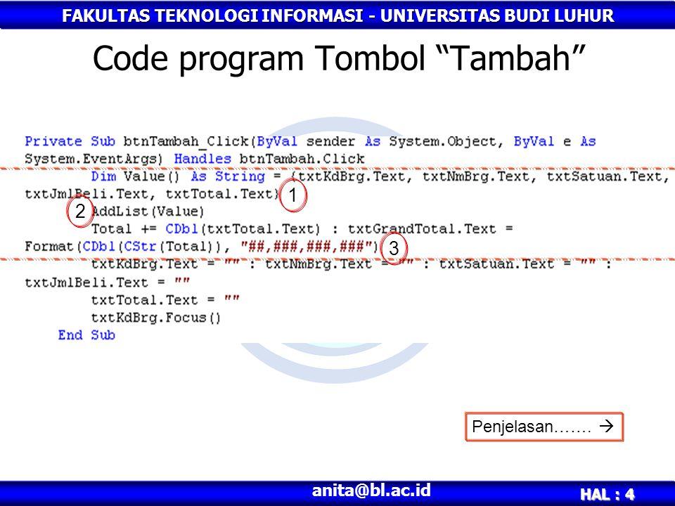 """FAKULTAS TEKNOLOGI INFORMASI - UNIVERSITAS BUDI LUHUR HAL : 4 anita@bl.ac.id Code program Tombol """"Tambah"""" Penjelasan…….  1 2 3"""