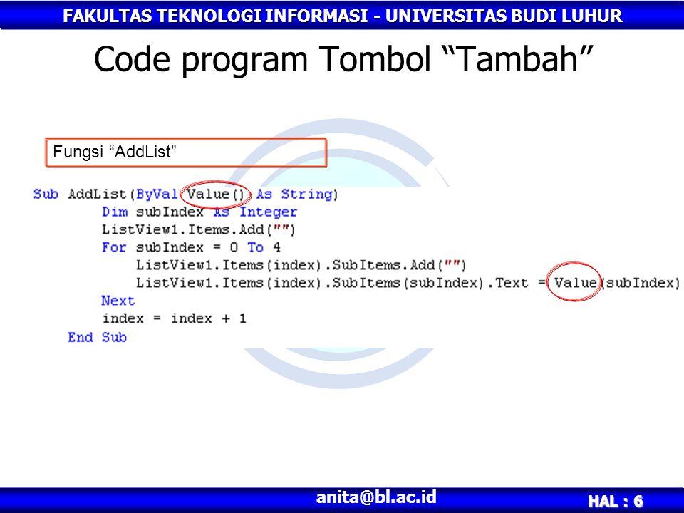 """FAKULTAS TEKNOLOGI INFORMASI - UNIVERSITAS BUDI LUHUR HAL : 6 anita@bl.ac.id Code program Tombol """"Tambah"""" Fungsi """"AddList"""""""