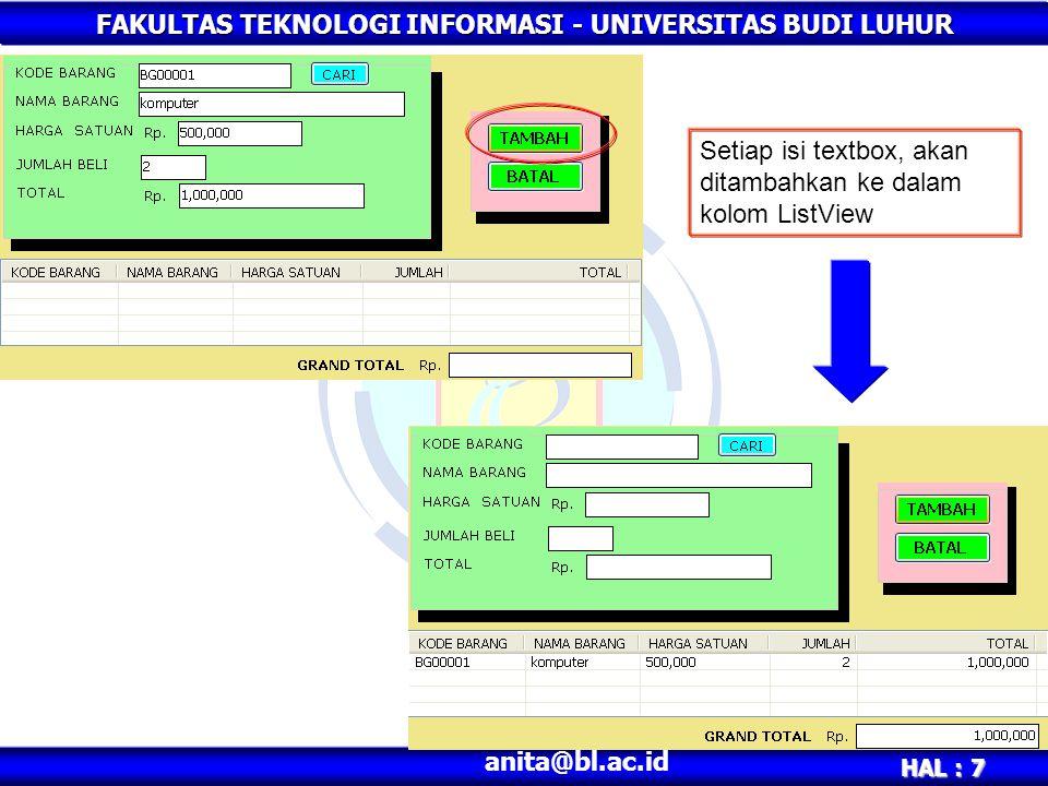 FAKULTAS TEKNOLOGI INFORMASI - UNIVERSITAS BUDI LUHUR HAL : 7 anita@bl.ac.id Setiap isi textbox, akan ditambahkan ke dalam kolom ListView