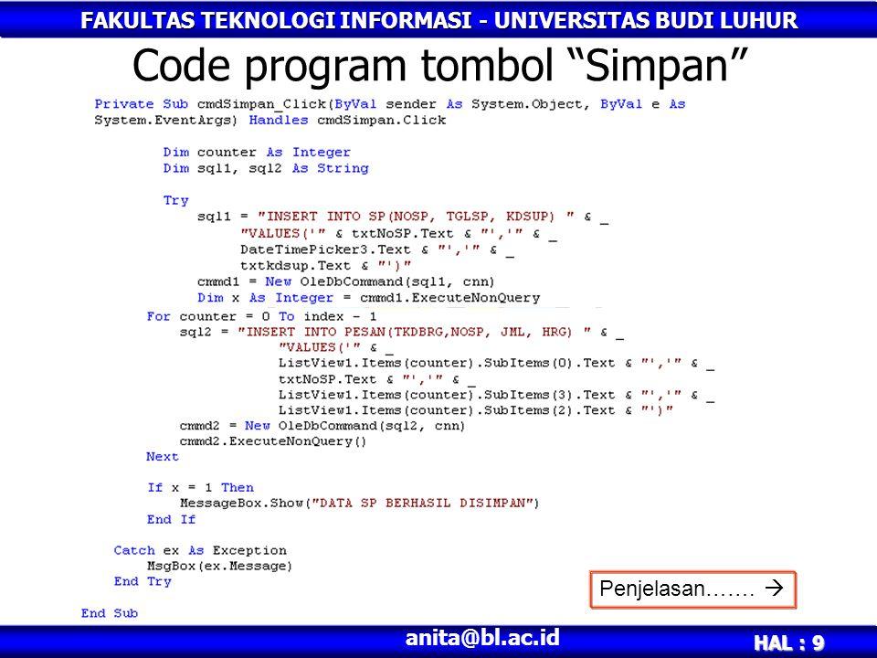 """FAKULTAS TEKNOLOGI INFORMASI - UNIVERSITAS BUDI LUHUR HAL : 9 anita@bl.ac.id Code program tombol """"Simpan"""" Penjelasan……. """