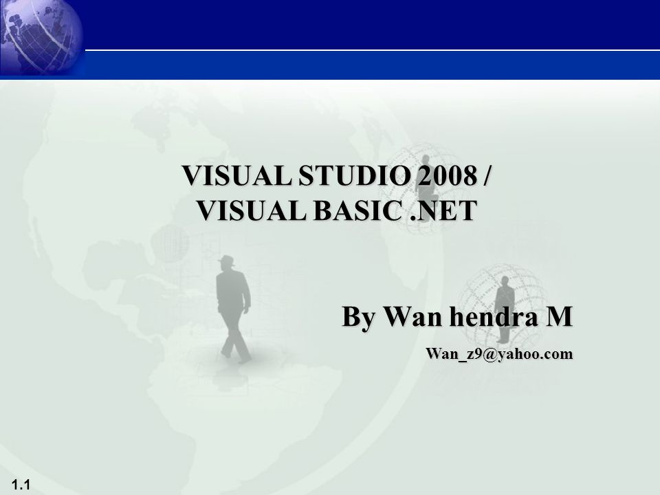 1.1 VISUAL STUDIO 2008 / VISUAL BASIC.NET By Wan hendra M Wan_z9@yahoo.com